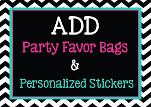 Add Party Favor Goody Bags and Personalized Round Stickers to Your Order
