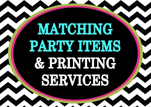 ADD MATCHING PARTY ITEMS AND PRINTING SERVICES