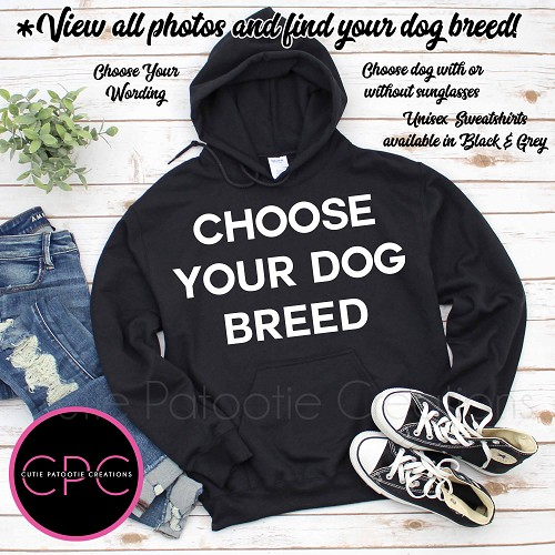 Unisex Hoodie Sweatshirt Personalized with Your Dog Breed with or without Sunglasses